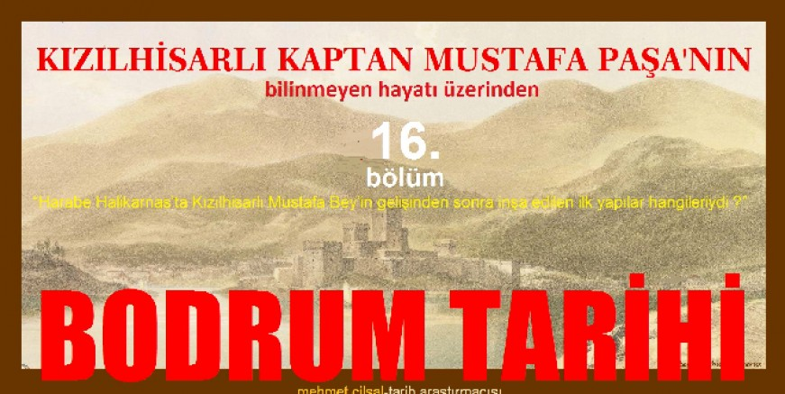 Mehmet Çilsal yazdı: KIZILHİSARLI MUSTAFA PAŞA'NIN BİLİNMEYEN HAYATI ÜZERİNDEN  BODRUM TARİHİ-16